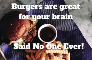 Burgers are not great for your brain